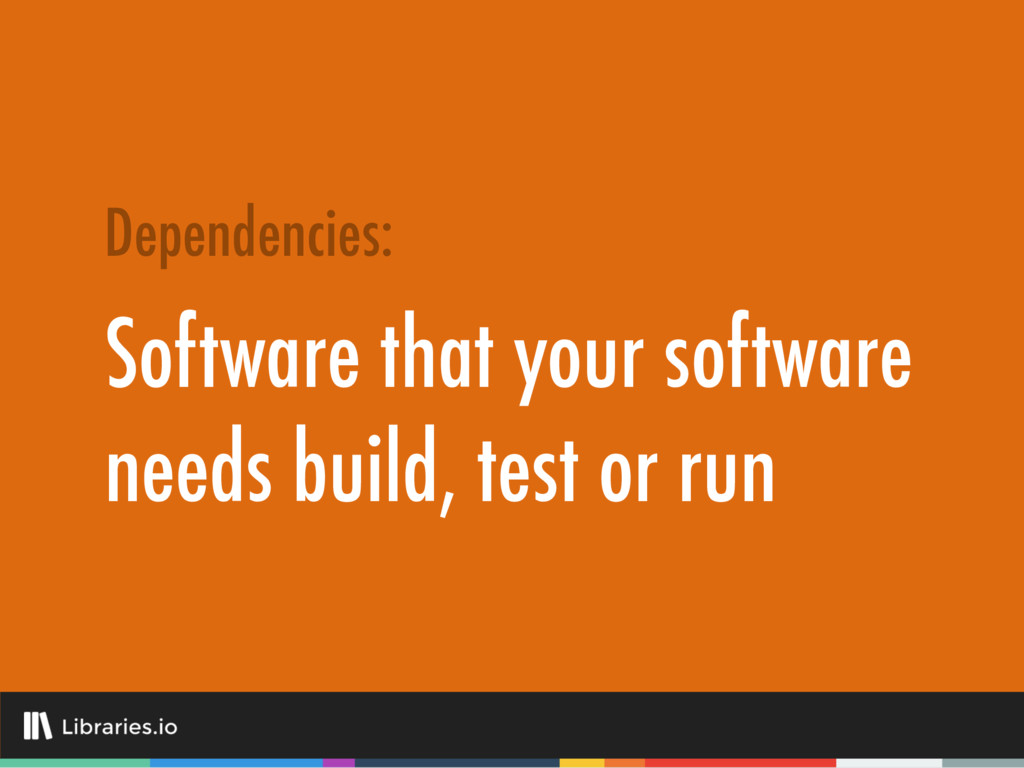 Software that your software needs build, test o...