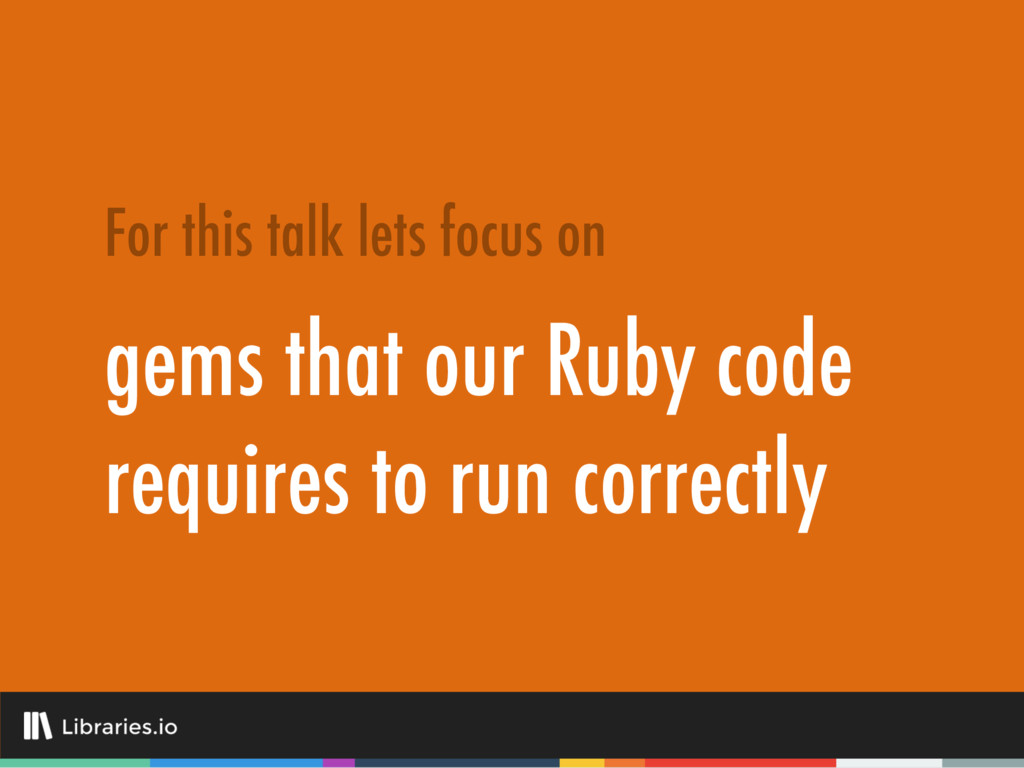 gems that our Ruby code requires to run correct...