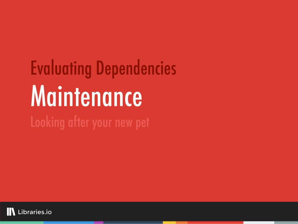 Maintenance Evaluating Dependencies Looking aft...