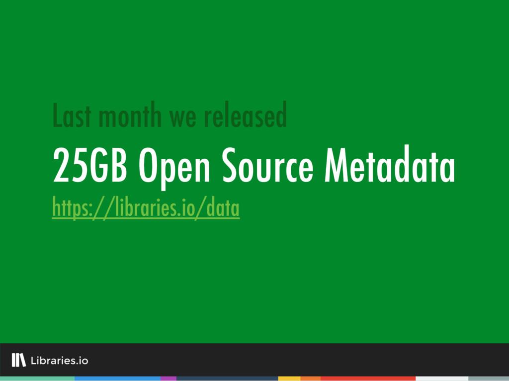 25GB Open Source Metadata Last month we release...