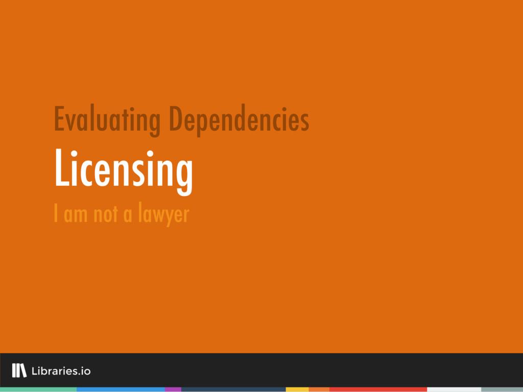Licensing Evaluating Dependencies I am not a la...