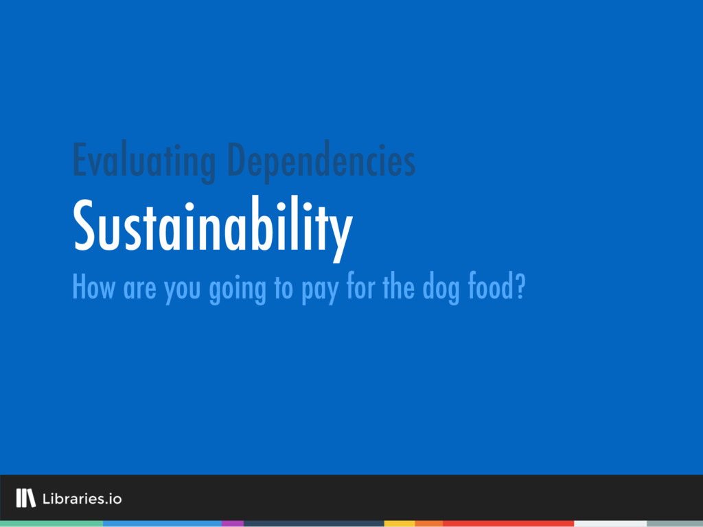 Sustainability Evaluating Dependencies How are ...