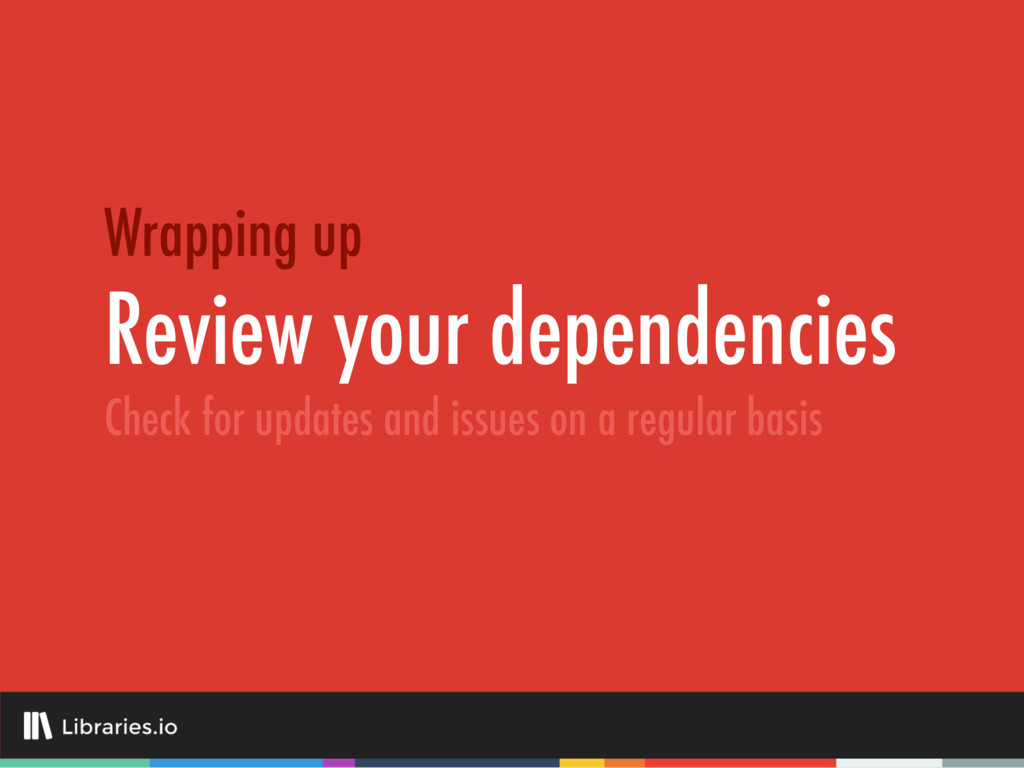 Review your dependencies Wrapping up Check for ...