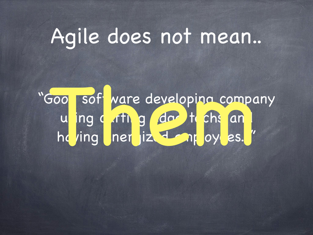 "Agile does not mean.. ""Good software developing..."