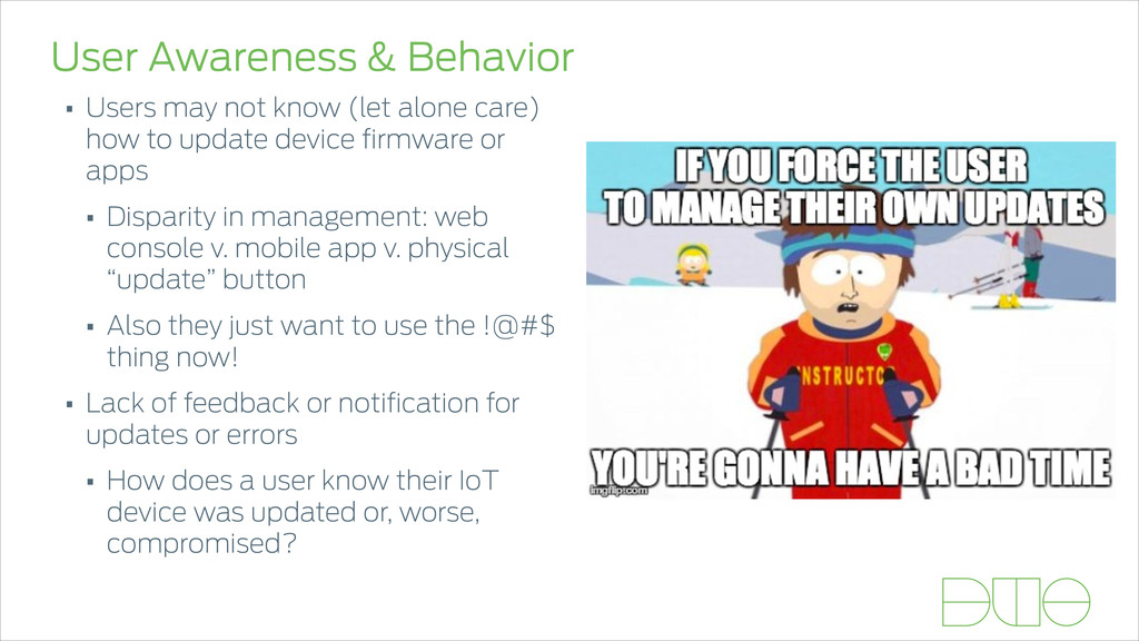 User Awareness & Behavior • Users may not know ...