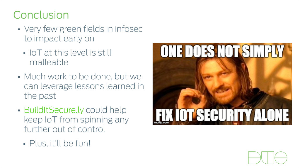 Conclusion • Very few green fields in infosec to...