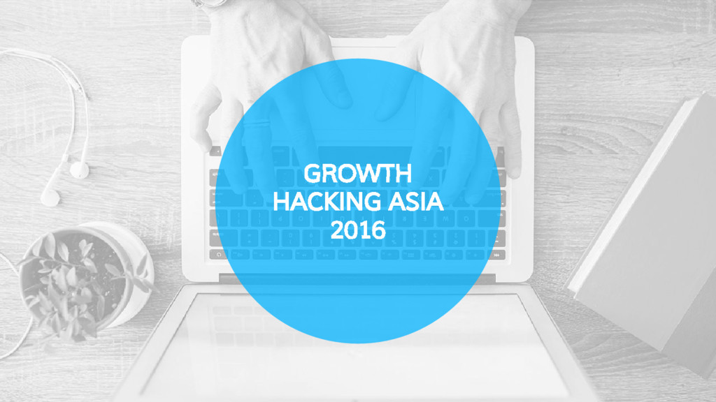 GROWTH HACKING ASIA 2016