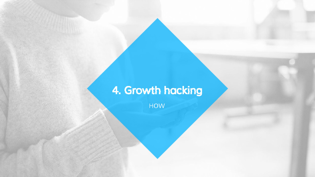 HOW 4. Growth hacking