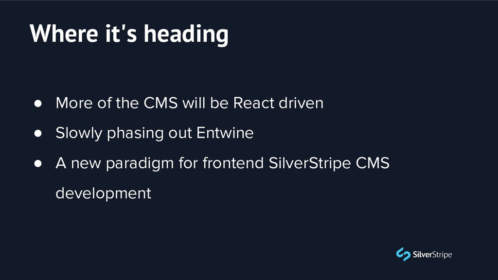 ● More of the CMS will be React driven ● Slowly...