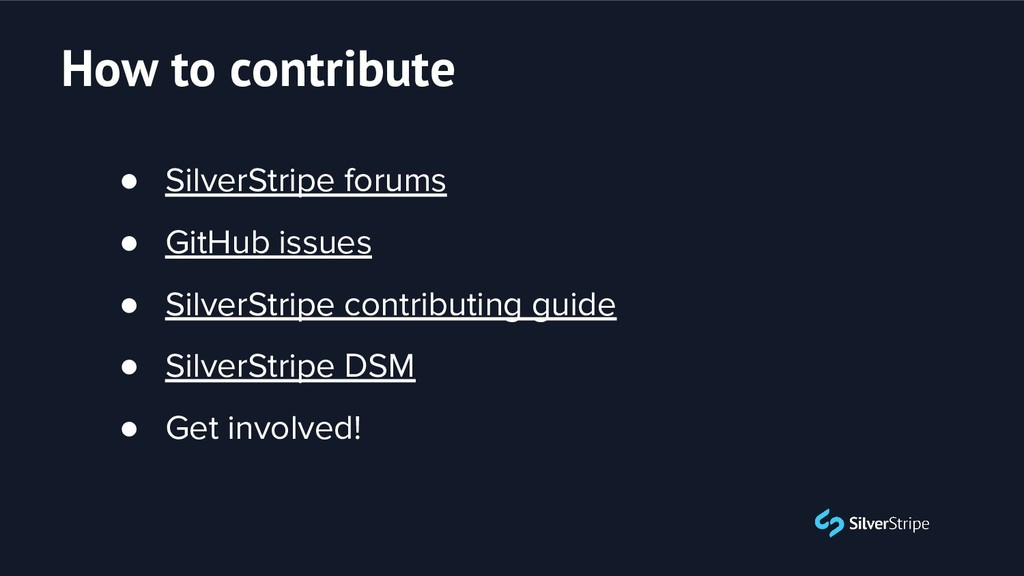 ● SilverStripe forums ● GitHub issues ● SilverS...