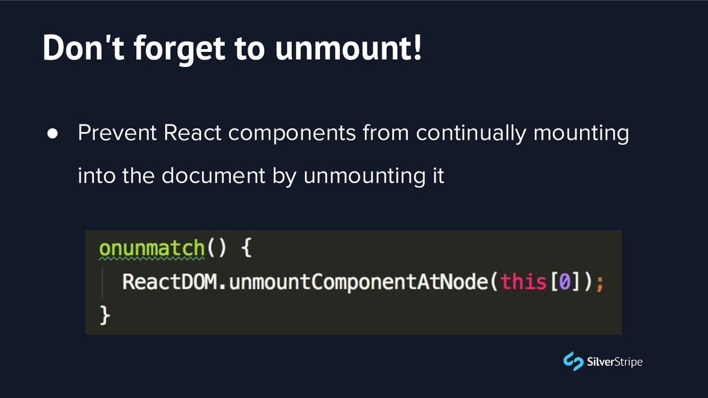 Don't forget to unmount! ● Prevent React compon...