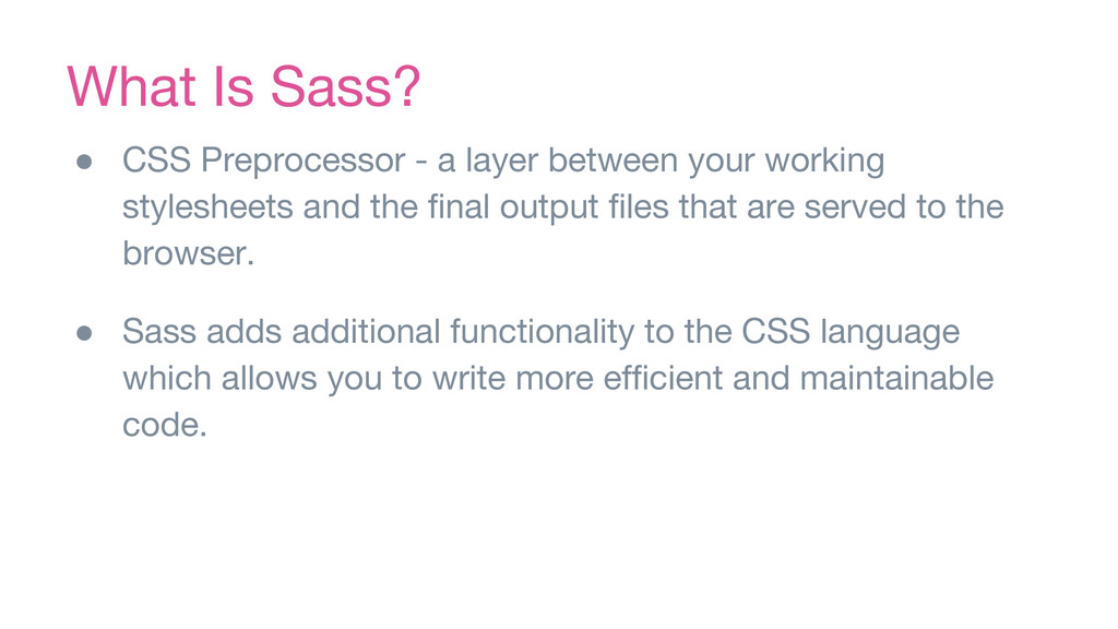 What Is Sass? ● CSS Preprocessor - a layer betw...