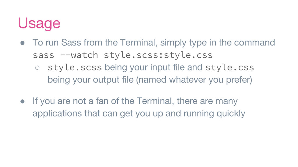 Usage ● To run Sass from the Terminal, simply t...