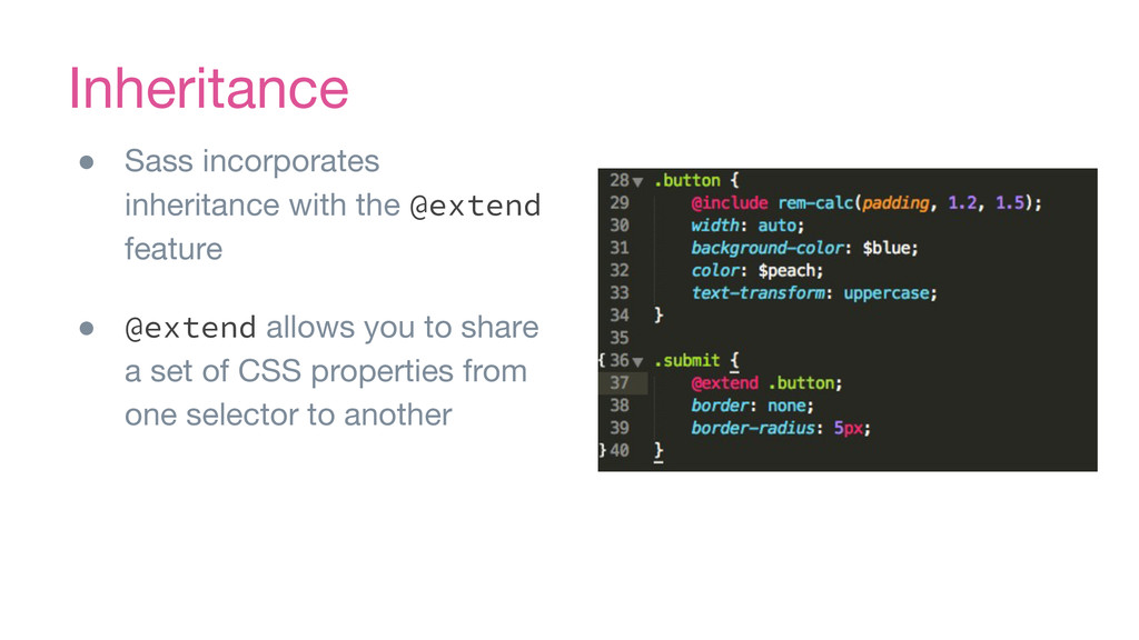 Inheritance ● Sass incorporates inheritance wit...
