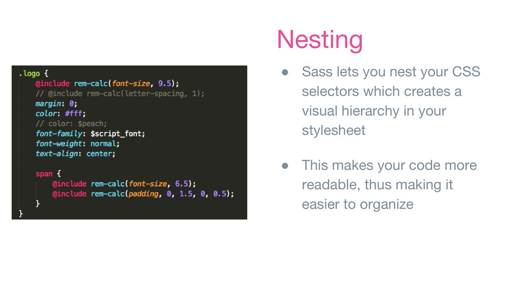 Nesting ● Sass lets you nest your CSS selectors...