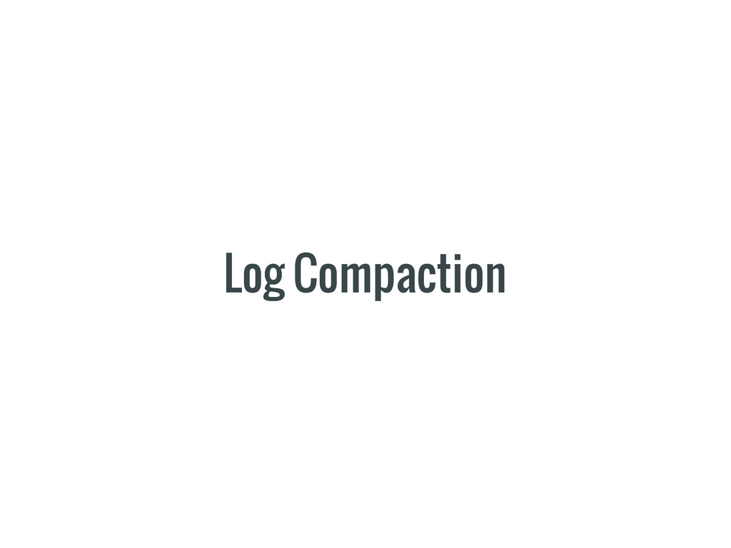 Log Compaction