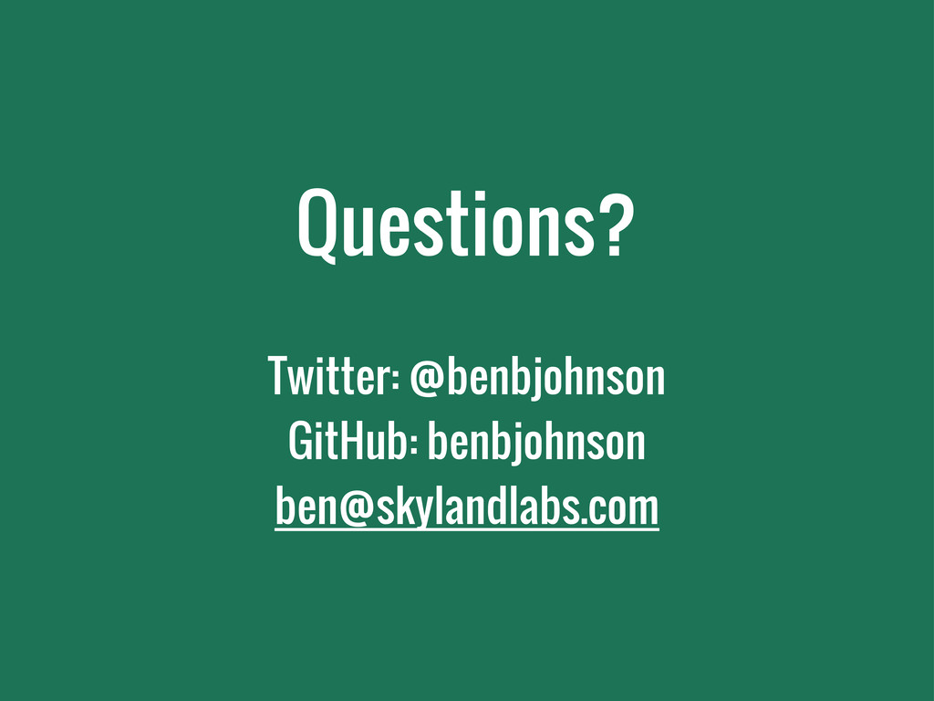Questions? Twitter: @benbjohnson GitHub: benbjo...