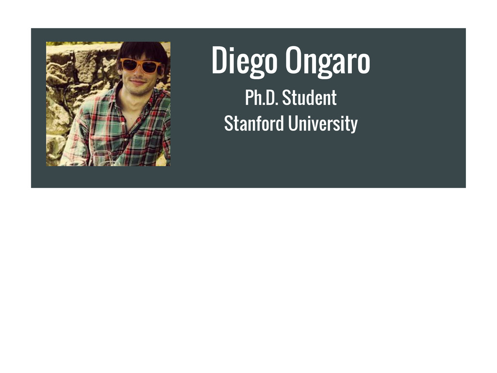Diego Ongaro Ph.D. Student Stanford University