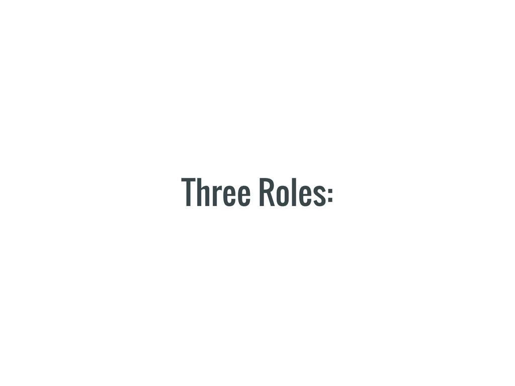 Three Roles: