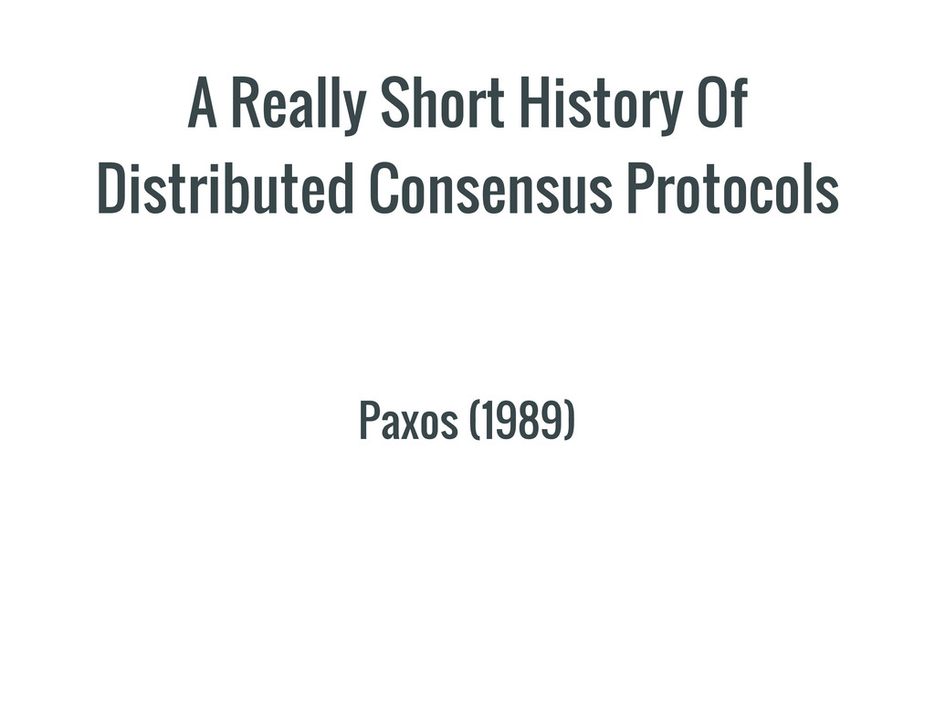 A Really Short History Of Distributed Consensus...