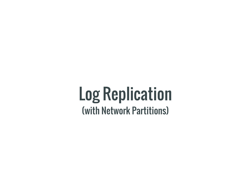 Log Replication (with Network Partitions)