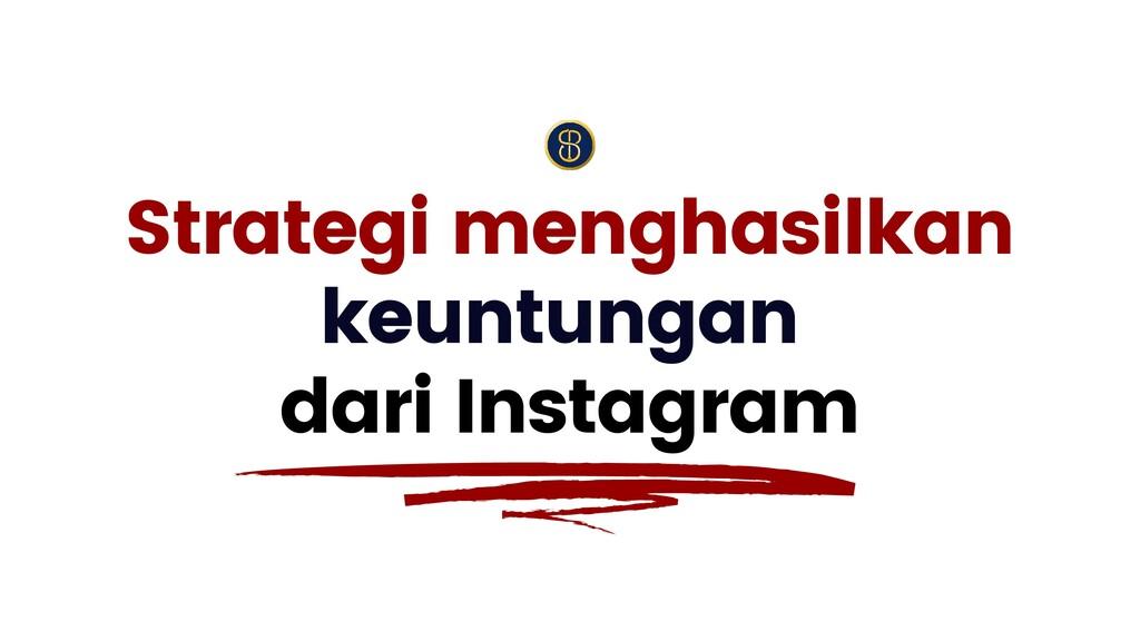 Strategi menghasilkan keuntungan dari Instagram