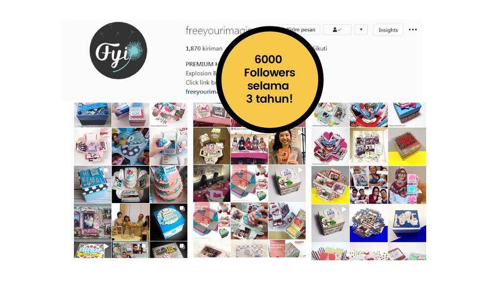 6000 Followers selama 3 tahun!