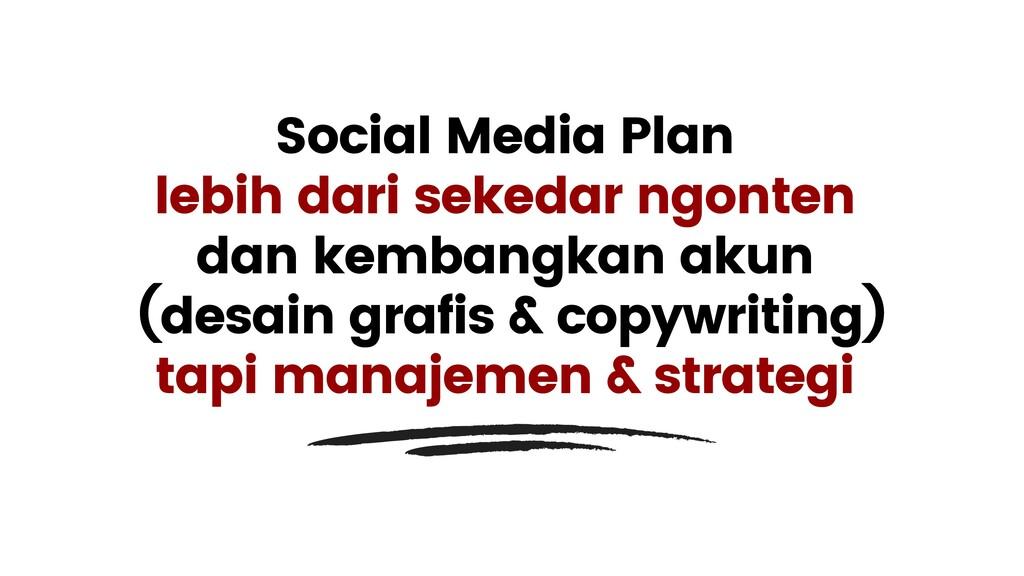 Social Media Plan lebih dari sekedar ngonten da...