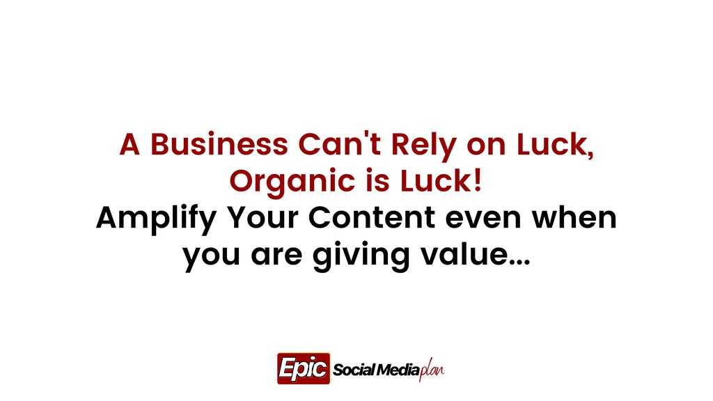 A Business Can't Rely on Luck, Organic is Luck!...