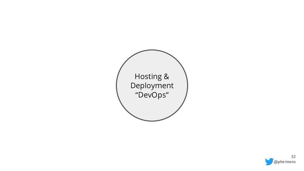 "32 @phermens Hosting & Deployment ""DevOps"""