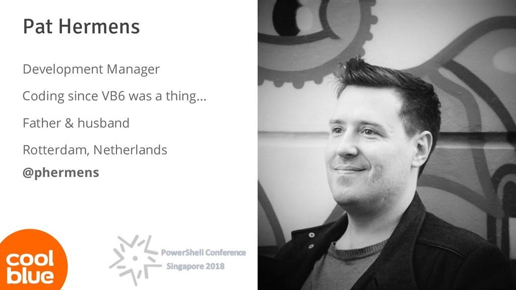 Pat Hermens Development Manager Coding since VB...
