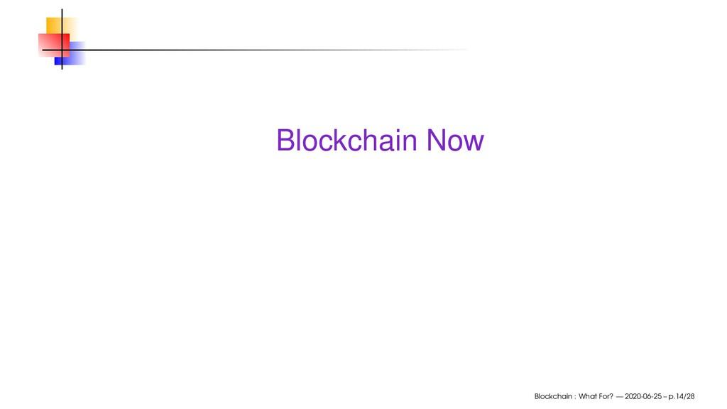 Blockchain Now Blockchain : What For? — 2020-06...