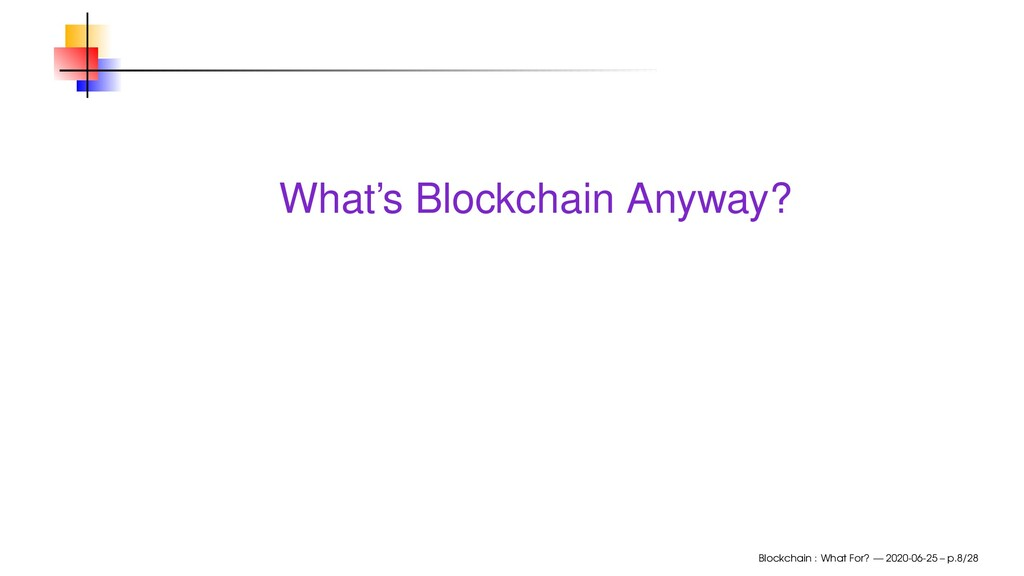 What's Blockchain Anyway? Blockchain : What For...