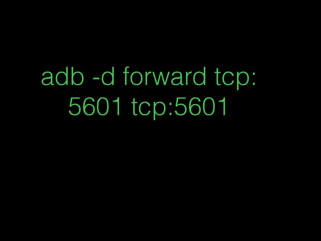 adb -d forward tcp: 5601 tcp:5601