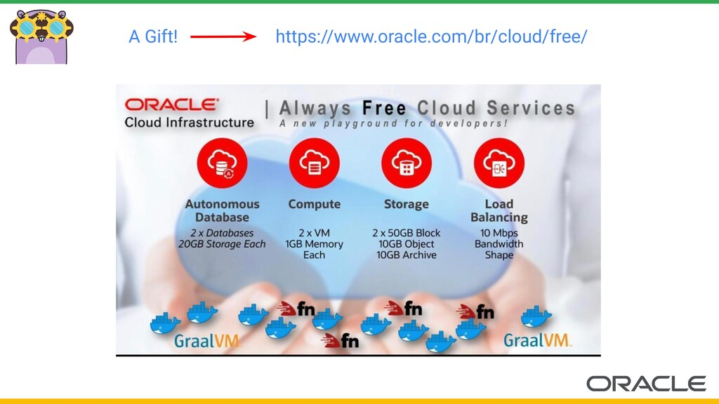 A Gift! https://www.oracle.com/br/cloud/free/