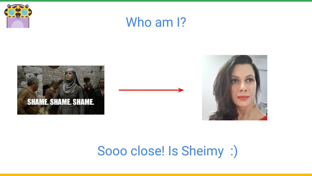 Who am I? Sooo close! Is Sheimy :)