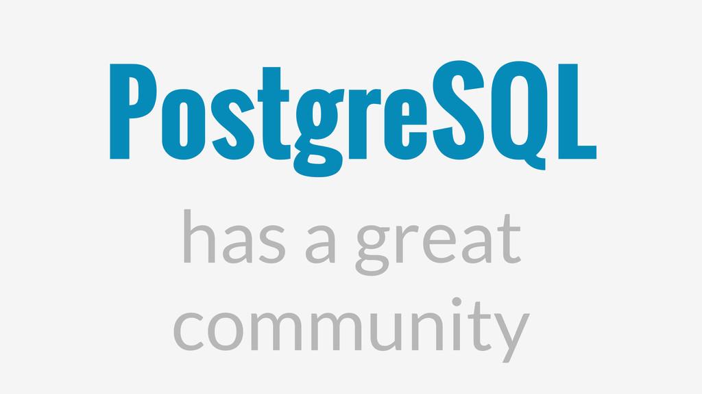 PostgreSQL has a great community