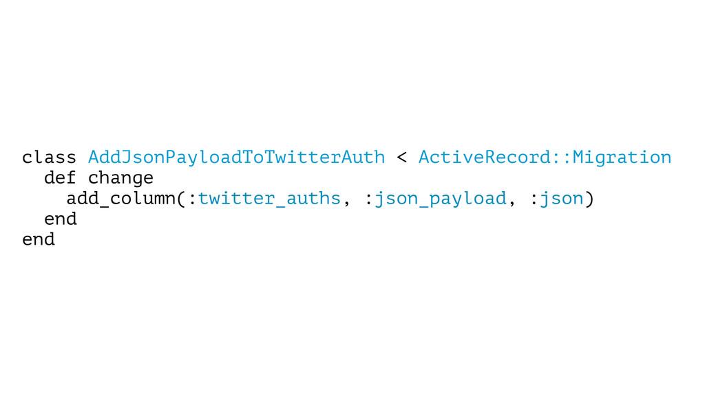 class AddJsonPayloadToTwitterAuth < ActiveRecor...
