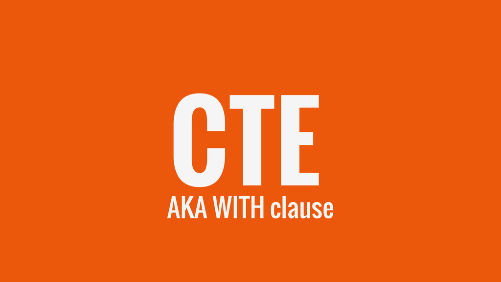 CTE AKA WITH clause