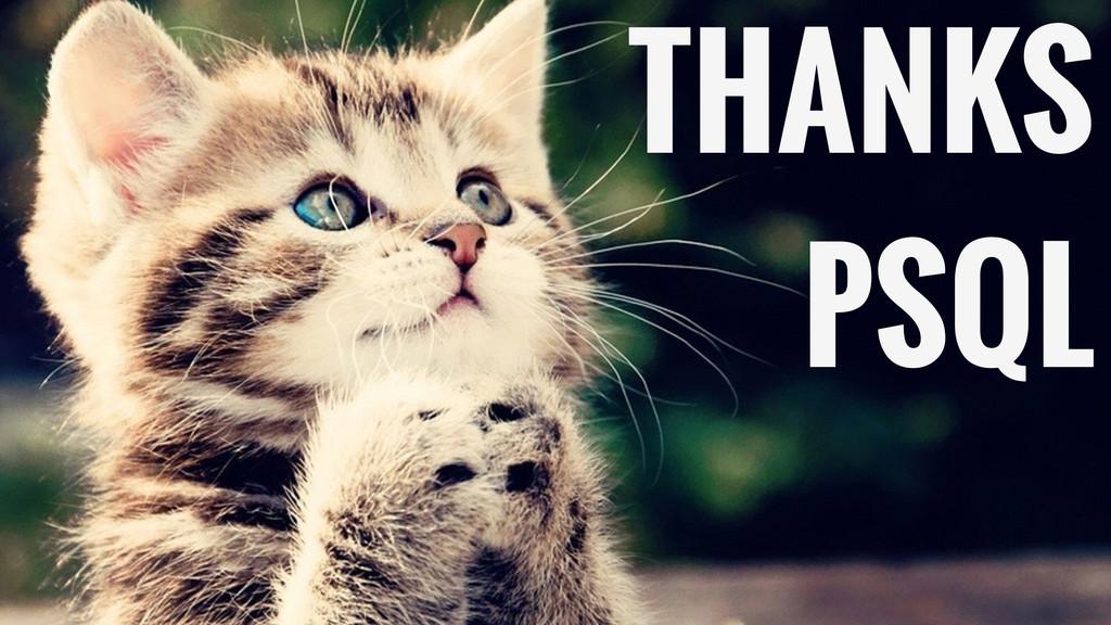 VIEWS THANKS PSQL