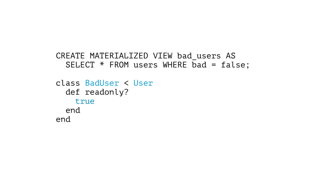 CREATE MATERIALIZED VIEW bad_users AS SELECT * ...