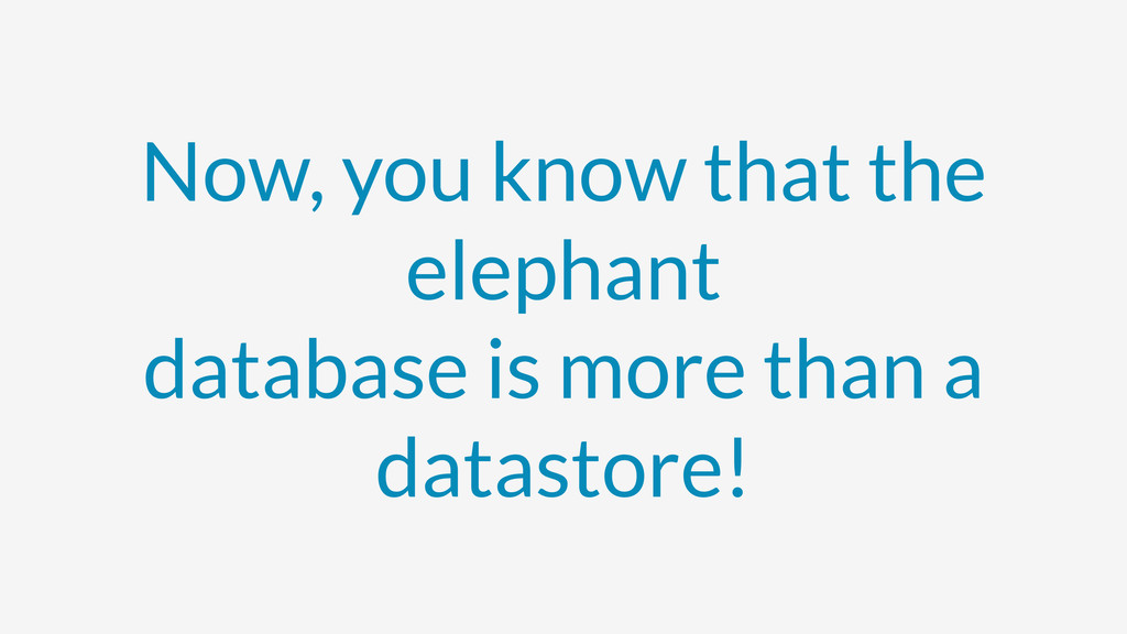 Now, you know that the elephant database is mor...
