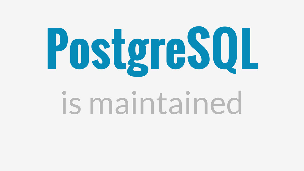 PostgreSQL is maintained