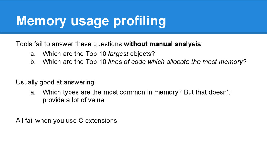 Memory usage profiling Tools fail to answer the...