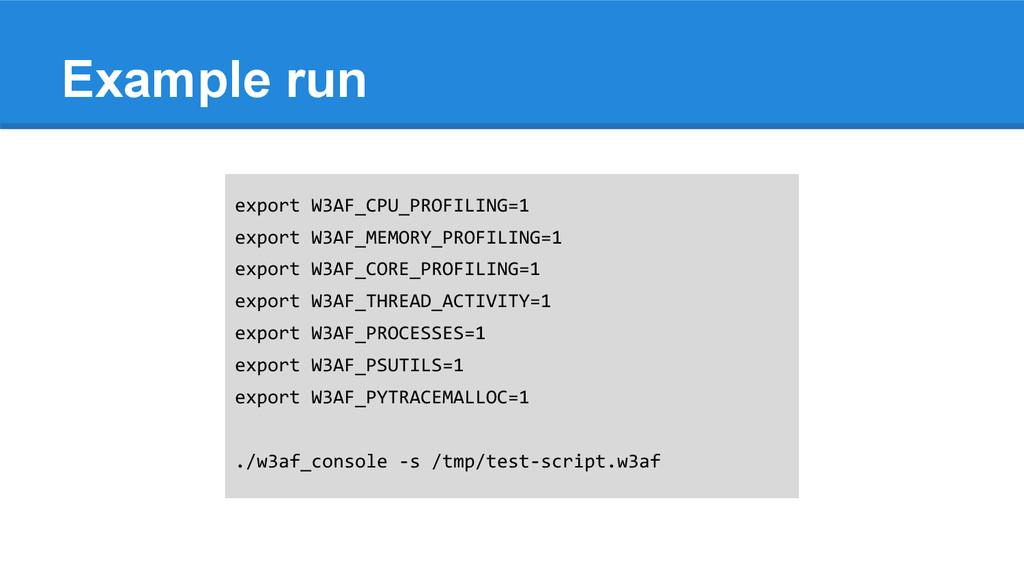 Example run export W3AF_CPU_PROFILING=1 export ...