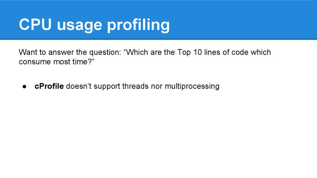 CPU usage profiling Want to answer the question...