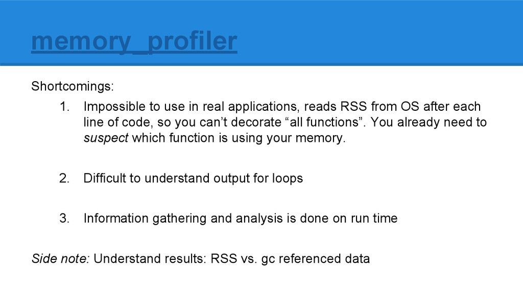 memory_profiler Shortcomings: 1. Impossible to ...
