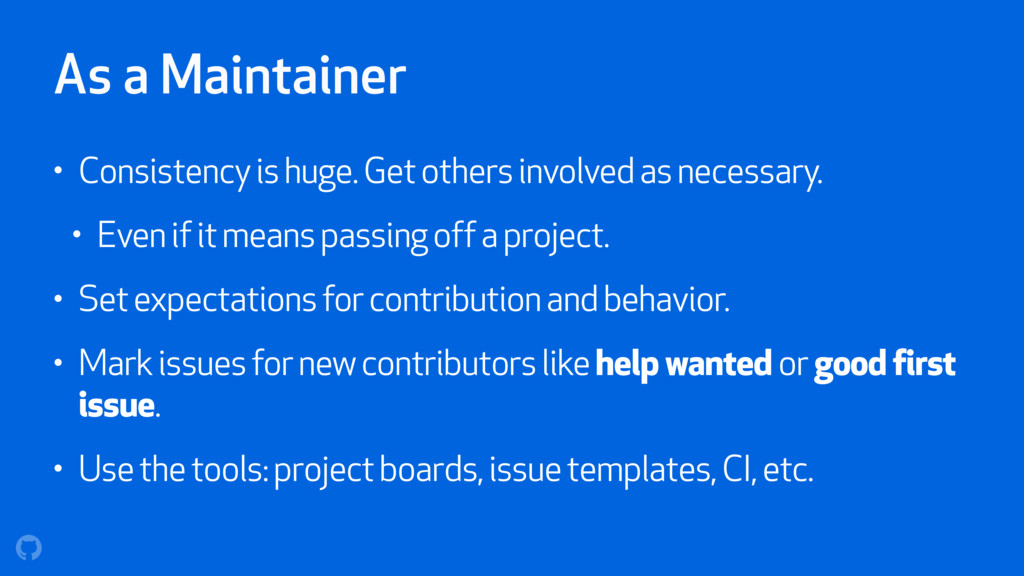 As a Maintainer • Consistency is huge. Get othe...