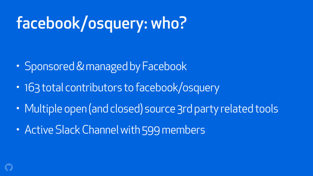 facebook/osquery: who? • Sponsored & managed by...