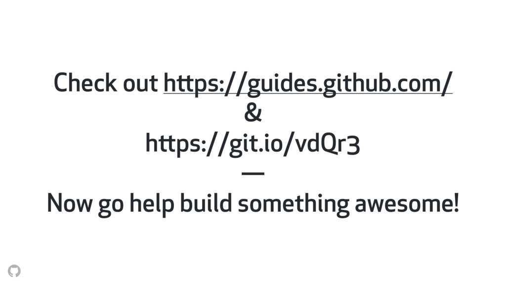 Check out https://guides.github.com/ & https://...